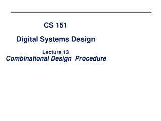 CS 151 Digital Systems Design Lecture 13 Combinational Design  Procedure