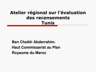 Atelier r gional sur l  valuation des recensements Tunis
