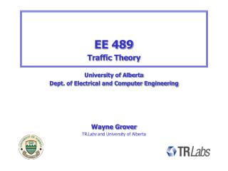 EE 489 Traffic Theory University of Alberta Dept. of Electrical and Computer Engineering
