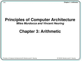 Principles of Computer Architecture Miles Murdocca and Vincent Heuring Chapter 3: Arithmetic
