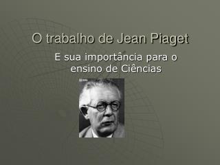 O trabalho de Jean Piaget