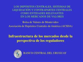 Bolsa de Valores de Montevideo Asociación de Depósitos Centrales de América (ACSDA)