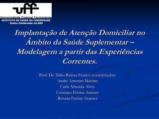 Implanta  o de Aten  o Domiciliar no  mbito da Sa de Suplementar   Modelagem a partir das Experi ncias Correntes.