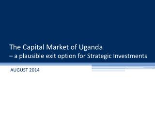 The Capital Market of Uganda  –  a plausible exit option for Strategic  Investments