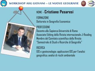 NOME –  Cristiano Pesaresi FORMAZIONE Dottorato in Geografia Economica PROFESSIONE