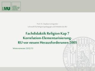 Fachdidaktik Religion Kap 7 Korrelation-Elementarisierung- RU vor neuen Herausforderunen 2005