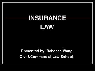 INSURANCE                            LAW Presented by  Rebecca.Wang