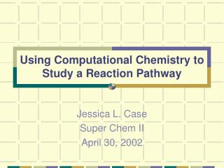 Using Computational Chemistry to Study a Reaction Pathway