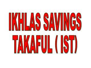IKHLAS SAVINGS TAKAFUL ( IST)