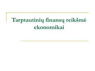 Tarptautinių finansų reikšmė ekonomikai