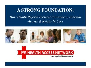 A STRONG FOUNDATION:  How Health Reform Protects Consumers, Expands Access & Reigns In Cost