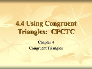 4.4 Using Congruent Triangles:  CPCTC