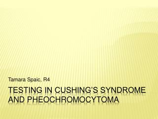 Testing in Cushing's Syndrome and  pheochromocytoma