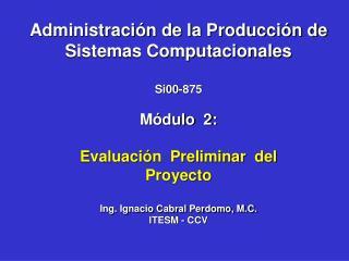 Administración de la Producción de Sistemas Computacionales Si00-875 Módulo  2: