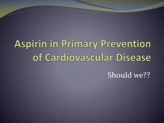 Aspirin in Primary Prevention of Cardiovascular Disease