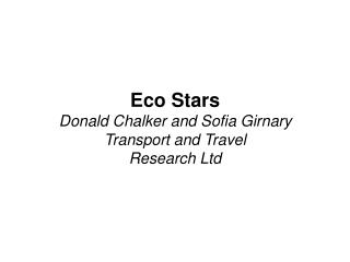 Eco Stars Donald Chalker and Sofia Girnary  Transport and Travel Research Ltd