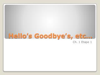 Hello's Goodbye's, etc…