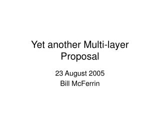 Yet another Multi-layer Proposal