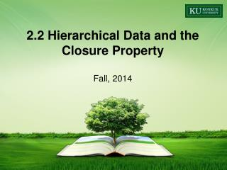 2.2 Hierarchical Data and the Closure  Property Fall ,  2014