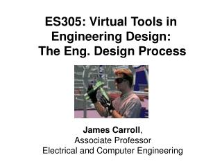 ES305: Virtual Tools in Engineering Design: The Eng. Design Process