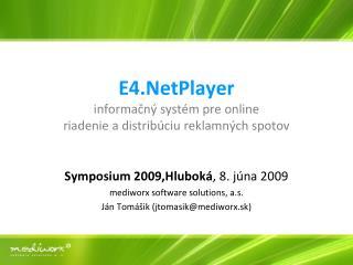E4.NetPlayer informačný systém  pre  online riadenie a distrib úciu reklamných spotov