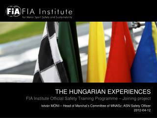 THE HUNGARIAN EXPERIENCE S FIA Institute Official Safety Training Programme – Joining project