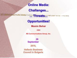 Online Media:  Challanges...  ... Threats... Opportunities!   Maxim Behar CEO