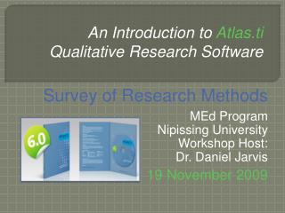 Survey of Research Methods  MEd Program Nipissing University Workshop Host: Dr. Daniel Jarvis  19 November 2009