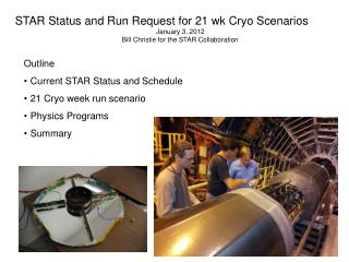 STAR Status and Run Request for 21 wk Cryo Scenarios January 3, 2012