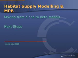 Habitat Supply Modelling & MPB  Moving from alpha to beta models Next Steps