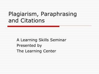 Plagiarism, Paraphrasing  and Citations