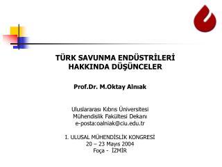 Prof.Dr. M.Oktay Alnıak Uluslararası Kıbrıs Üniversitesi Mühendislik Fakültesi Dekanı