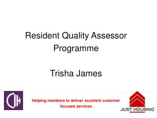 Resident Quality Assessor  Programme Trisha James Helping members to deliver excellent customer