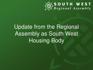 Update from the Regional Assembly as South West Housing Body