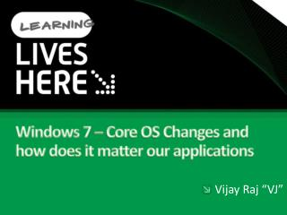 Windows 7  – Core OS Changes and how does it matter our applications