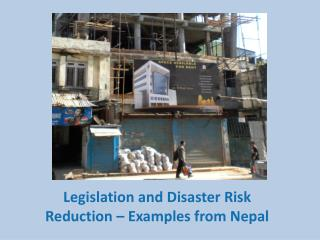 Legislation and Disaster Risk Reduction – Examples from Nepal