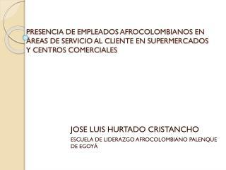 JOSE LUIS HURTADO CRISTANCHO ESCUELA DE LIDERAZGO AFROCOLOMBIANO PALENQUE DE EGOYÁ