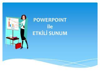 POWERPOINT ile ETK?L? SUNUM