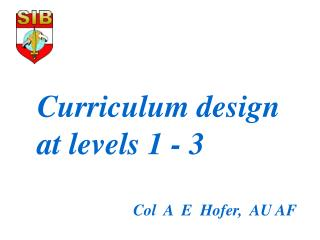 Curriculum design  at levels 1 - 3 			Col  A  E  Hofer,  AU AF