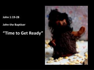 """John 1:19-28 John the Baptiser """"Time to Get Ready"""""""