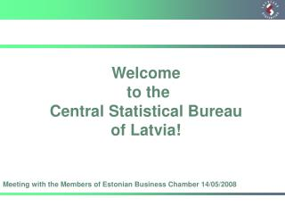 Welcome   to the  Central Statistical Bureau  of Latvia!