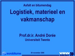 Logistiek, materieel en vakmanschap Prof.dr.ir. André Dorée Universiteit Twente