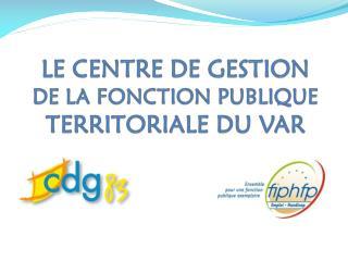 LE CENTRE DE GESTION DE LA FONCTION PUBLIQUE  TERRITORIALE DU VAR