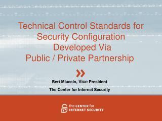 Bert Miuccio,  Vice  President The Center for Internet Security