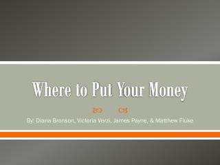 Where to Put  Y our Money