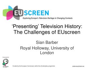 'Presenting' Television History: The Challenges of EUscreen