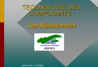 TECHNOLOGIE DES COMPOSANTS : Les Résistances