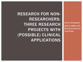 Research for Non-Researchers: Three Research Projects with (Possible) Clinical Applications