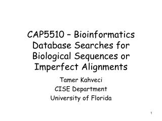 CAP5510 � Bioinformatics Database Searches for Biological Sequences or Imperfect Alignments
