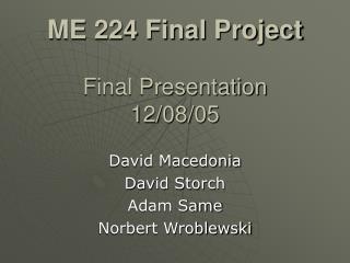 ME 224 Final Project Final Presentation 12/08/05